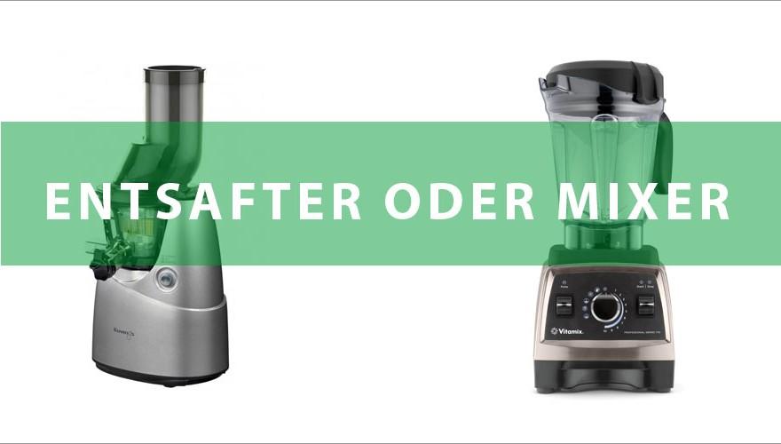 Mixer oder Entsafter? Was ist Besser?   GrünePerlen