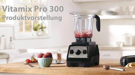 Vitamix Pro 300 Produktvorstellung und Test