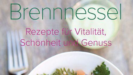 Brennnessel: Rezepte für Vitalität, Schönheit und Genuss