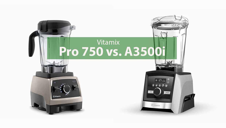 Vitamix Pro 750 oder Vitamix A3500i Vergleich