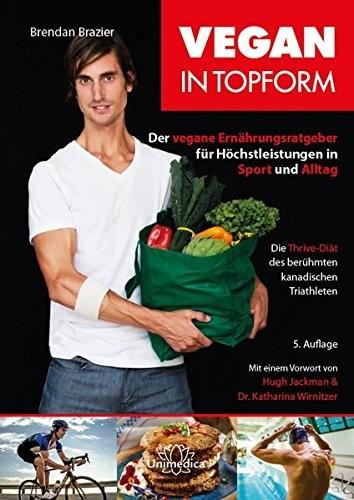 Vegan in Topform: Der vegane Ernährungsratgeber für Höchstleistungen in Sport und Alltag