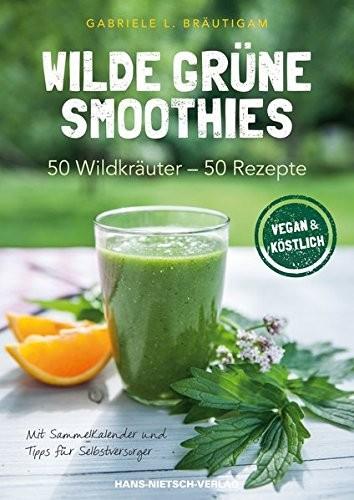 Wilde grüne Smoothies, 50 Wildkräuter - 50 Rezepte, Vegan & köstlich